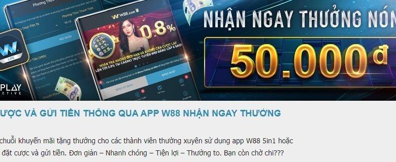 Thưởng nóng 50.000VND tại app W88