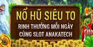 Slot Anakatech thưởng lớn